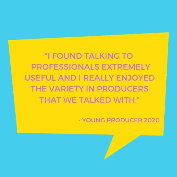 A yellow speech bubble on a blue background. The text reads I found talking to professionals extremely useful, and I really enjoyed the variety in producers that we talked with. Young Producers 2020