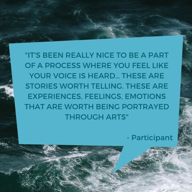 Text in quote shape reads 'It's been really nice to be a part of a process where you feel like your voice is heard... These are stories worth telling. These are experiences, feelings, emotions that are worth being portrayed through arts.'